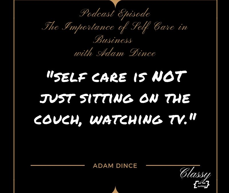 The Importance of Self Care in Business with Adam Dince