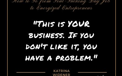 How to Go From Soul-Sucking Day Job to Energized Entrepreneur – Katrina Widener
